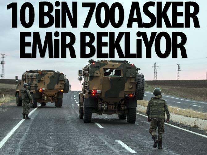 10 bin 700 asker emir bekliyor