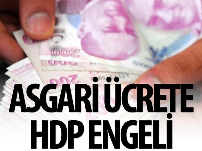 ASGARİ ÜCRETE HDP ENGELİ