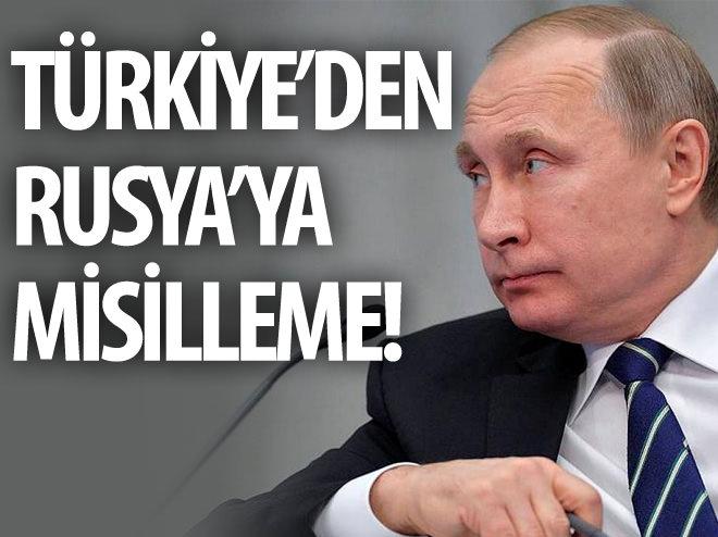 TÜRKİYE'DEN RUSYA'YA MİSİLLEME GELDİ!