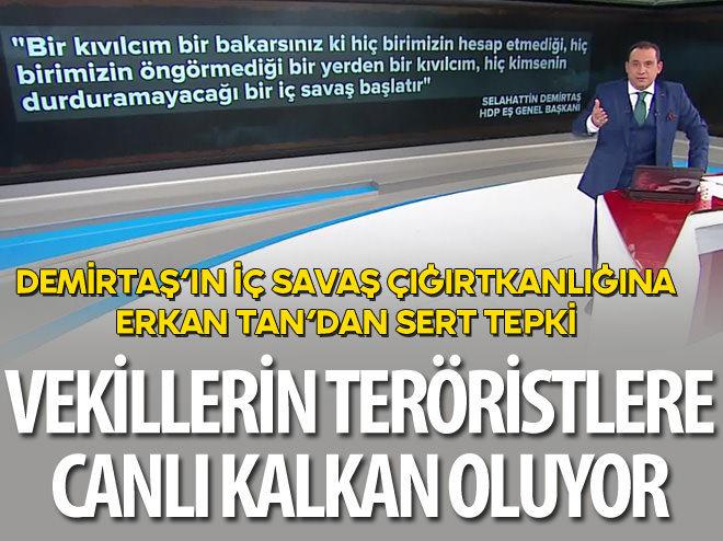 TAN: HDP'Lİ VEKİLLER TERÖRİSTLERE CANLI KALKAN OLUYOR