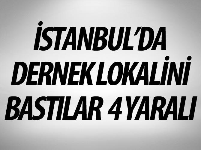 İSTANBUL'DA DERNEK LOKALİNE SİLAHLI SALDIRI