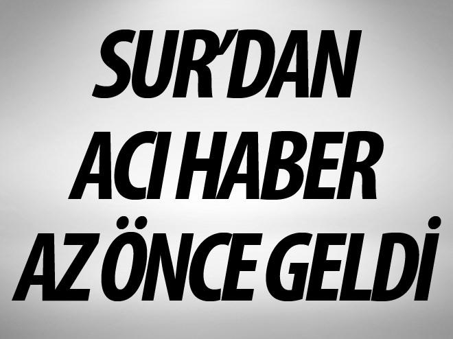 SUR'DAN ACI HABER GELDİ!