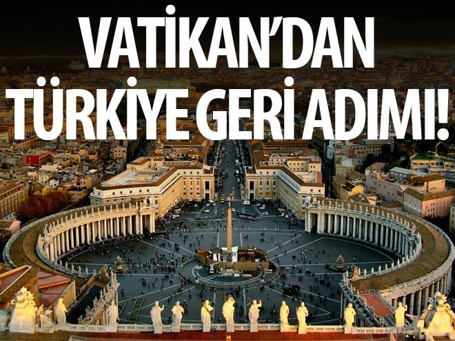 VATİKAN'DAN 'TÜRKİYE' GERİ ADIMI!