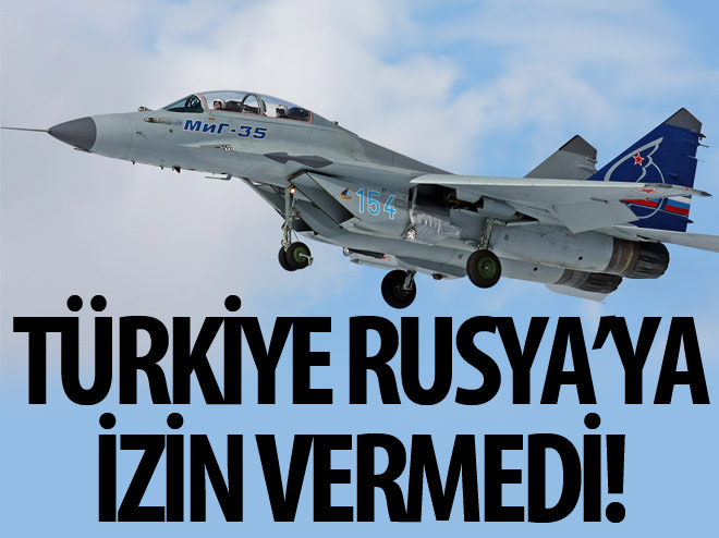 TÜRKİYE, RUSYA'YA İZİN VERMEDİ!