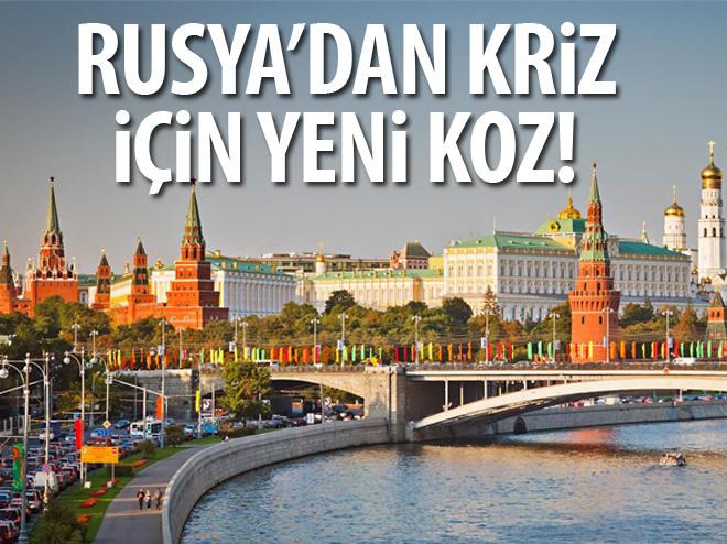 RUSYA'DAN KRİZ İÇİN YENİ KOZ!