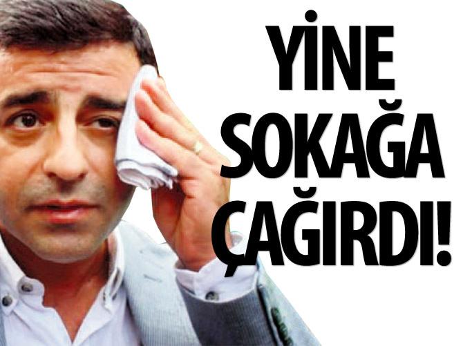DEMİRTAŞ'TAN YİNE SOKAK ÇAĞRISI!