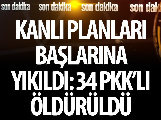 KANLI PLANLARI BAŞLARINA YIKILDI: 34 PKK'LI ÖLDÜRÜLDÜ