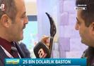 BU BASTON TAM 25 BİN DOLAR