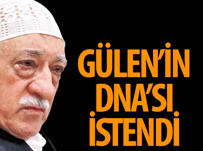 GÜLEN'İN DNA'SI İSTENDİ