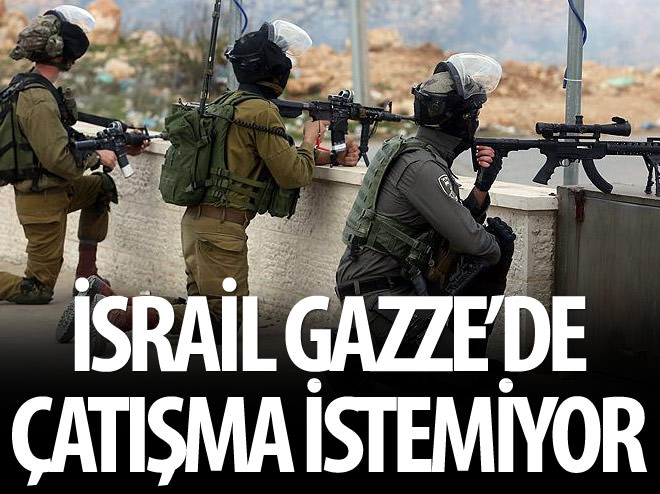 İSRAİL GAZZE'DE ÇATIŞMA İSTEMİYOR
