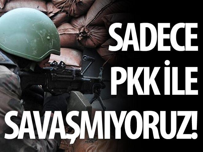SADECE PKK İLE SAVAŞMIYORUZ!