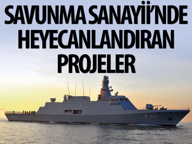 SAVUNMA SANAYİİ'NDE HEYECANLANDIRAN PROJELER