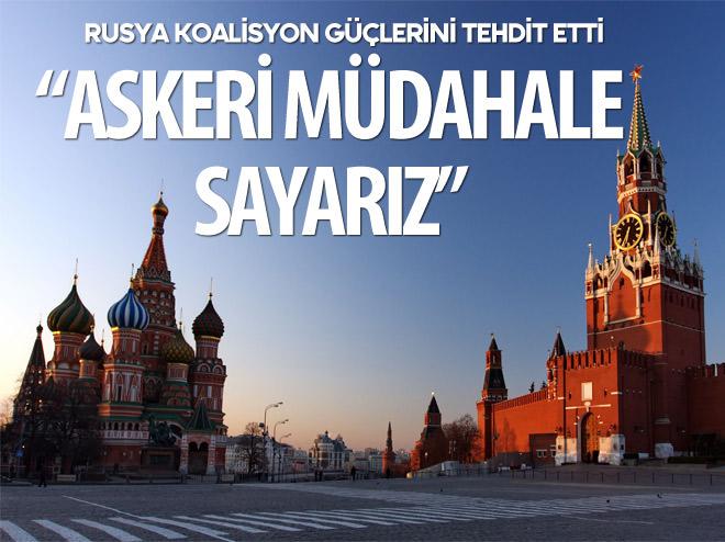 RUSYA'DAN KOALİSYON GÜÇLERİNE TEHDİT!