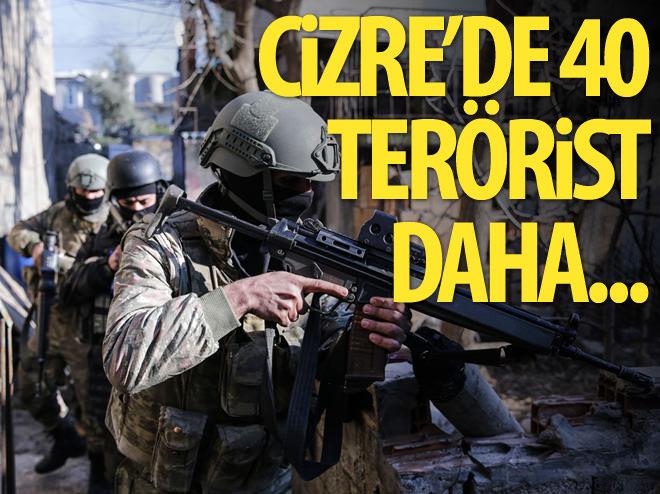 CİZRE'DE 40 TERÖRİST DAHA...