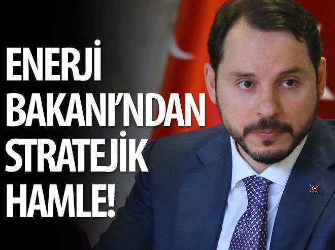 ENERJİ BAKANI'NDAN STRATEJİK HAMLE
