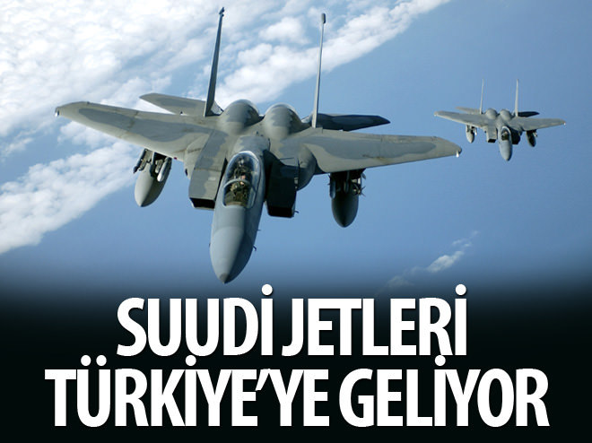SUUDİ JETLERİ TÜRKİYE'YE GELİYOR