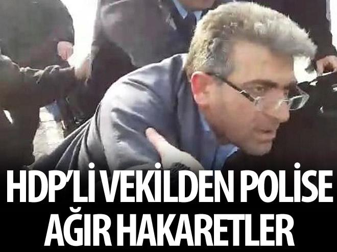 HDP'Lİ VEKİLDEN POLİSE AĞIR HAKARET