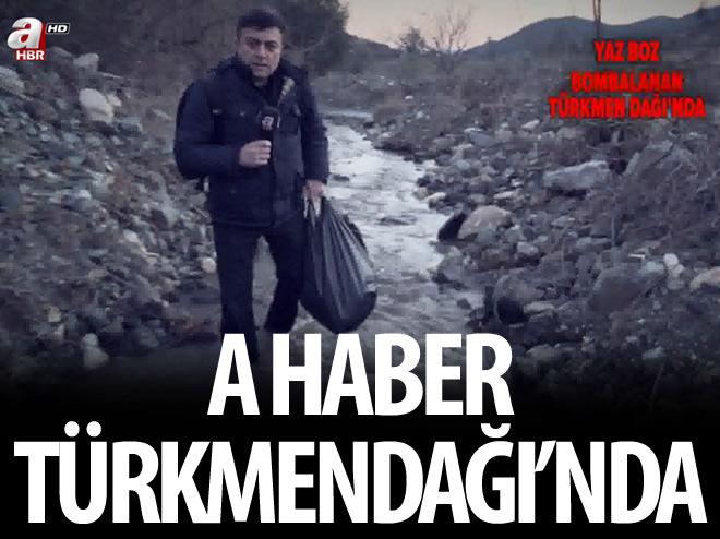 A HABER TÜRKMENDAĞI'NDA!