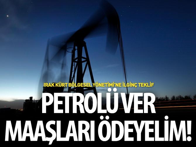 IKBY'YE 'VER PETROLÜ MAAŞLARI ÖDEYELİM' TEKLİFİ!