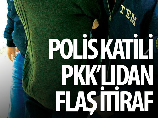 POLİS KATİLİ PKK'LIDAN FLAŞ PYD İTİRAFI