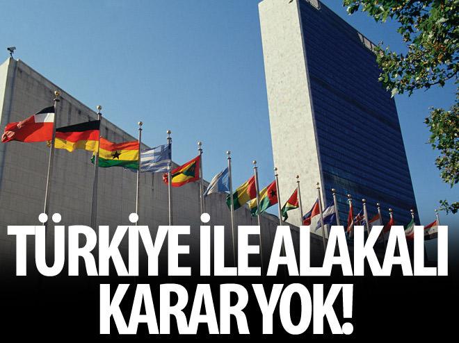 BM GÜVENLİK KONSEYİNDE TÜRKİYE İLE ALAKALI KARAR YOK!