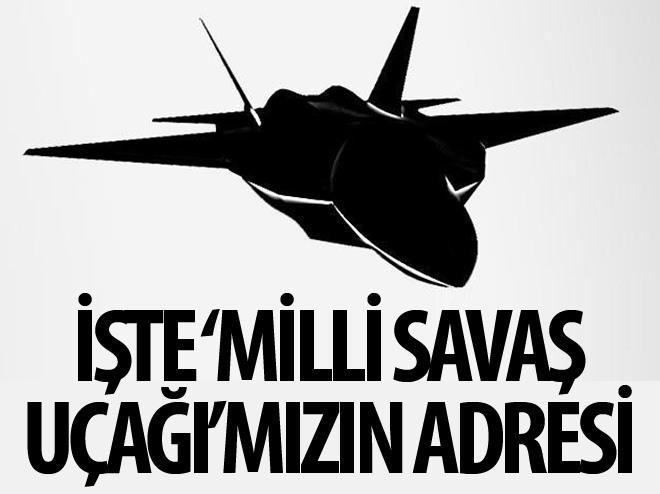 İŞTE 'MİLLİ SAVAŞ UÇAĞI'MIZIN ADRESİ!