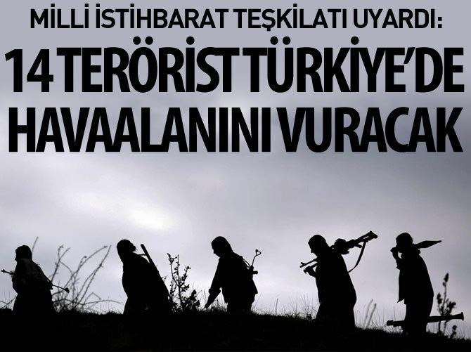 MİT UYARDI! 14 TERÖRİST TÜRKİYE'DE HAVAALANI VURACAK