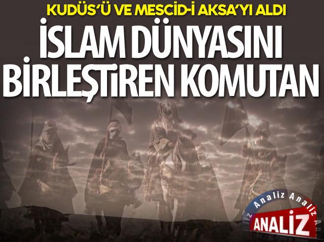 KUDÜS'Ü VE MESCİD-İ AKSA'YI ALAN TARİHİ KOMUTAN