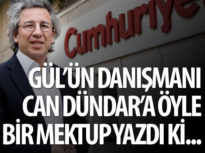 GÜL'ÜN ESKİ DANIŞMANI AHMET SEVER'DEN CAN DÜNDAR'A MEKTUP