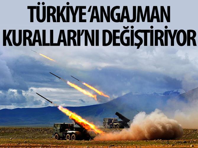 TÜRKİYE 'ANGAJMAN KURALLARI'NI DEĞİŞTİRİYOR