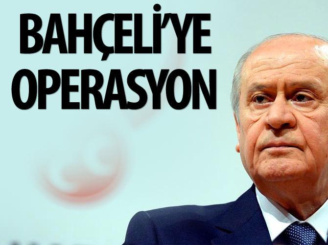 DEVLET BAHÇELİ'YE OPERASYON
