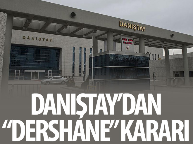 DANIŞTAY'DAN DERSHANE KARARI