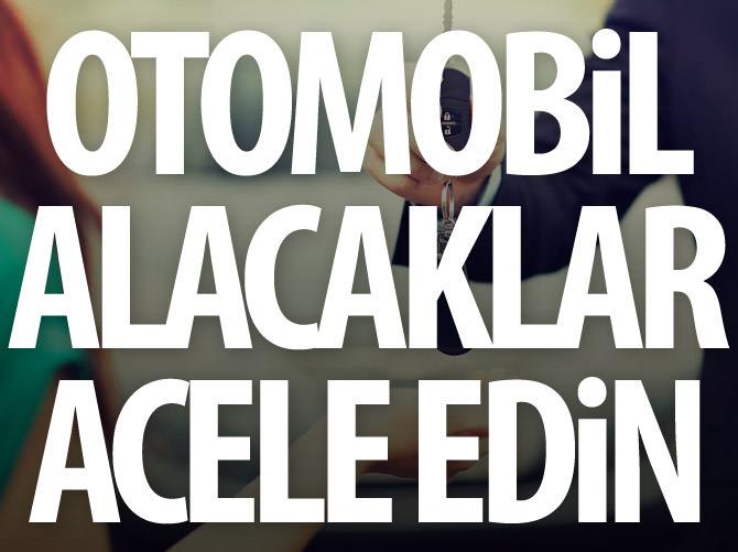 OTOMOBİL ALACAKLAR ACELE EDİN!