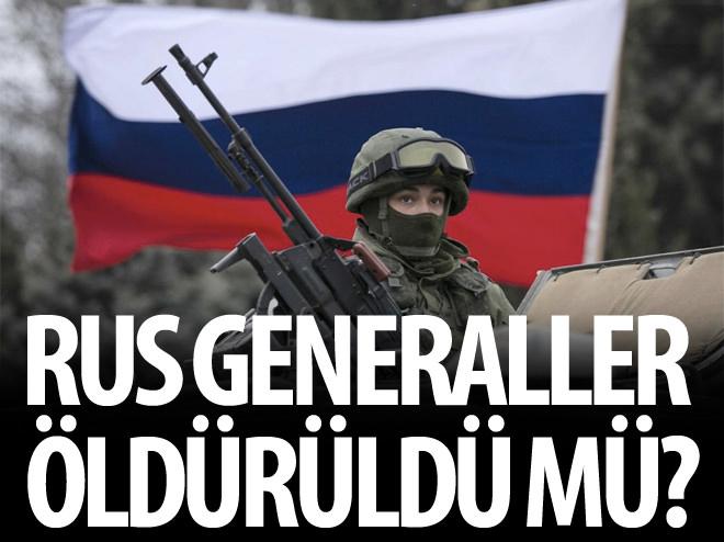 RUS GENERALLERİN ÖLDÜRÜLDÜĞÜ İDDİA EDİLDİ