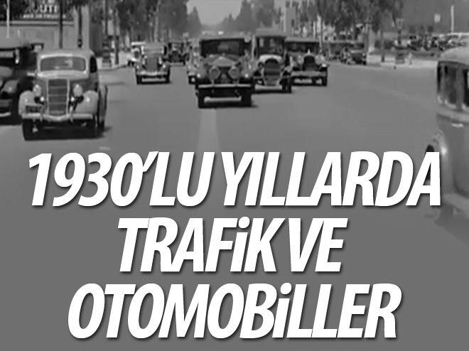 1930'LU YILLARDA OTOMOBİLLER VE TRAFİK NASILDI?