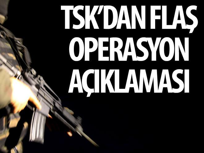 TSK'DAN FLAŞ OPERASYON AÇIKLAMASI