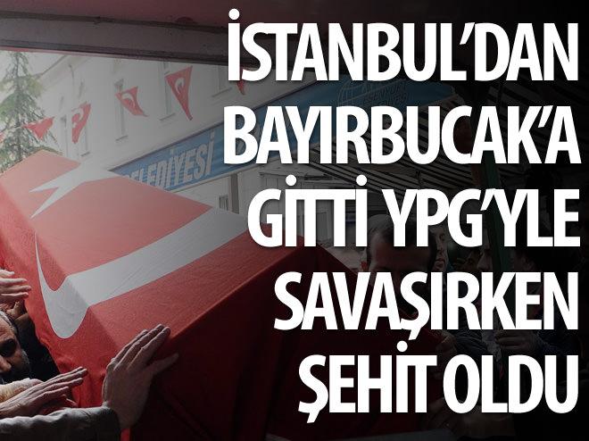 FERHAT TÜLE İSTANBUL'DAN GİTTİ BAYIRBUCAK'TA ŞEHİT OLDU
