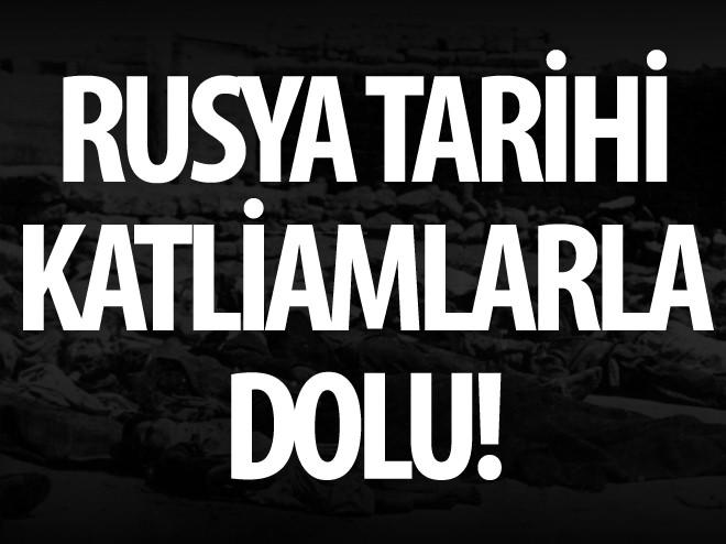 RUSYA TARİHİ KATLİAMLARLA DOLU!