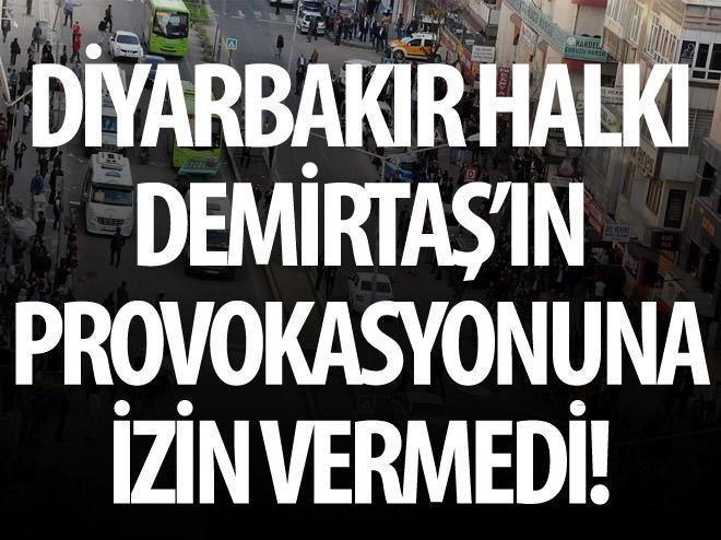 DİYARBAKIR HALKI DEMİRTAŞ'IN PROVOKASYONUNA GELMEDİ!