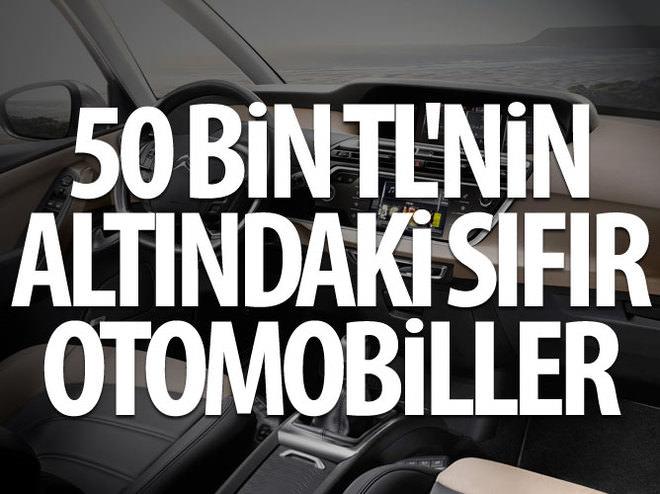 50 BİN TL'NİN ALTINDAKİ SIFIR OTOMOBİLLER