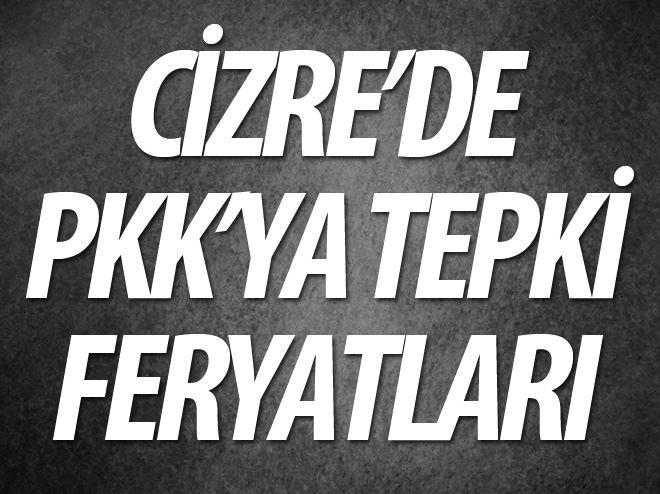 CİZRE'DE PKK'YA TEPKİ FERYATLARI