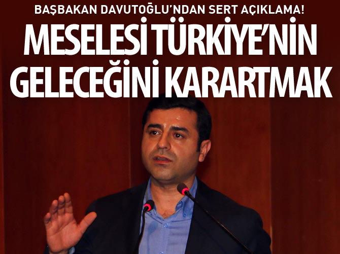 DAVUTOĞLU'NDAN DEMİRTAŞ'A SERT TEPKİ!