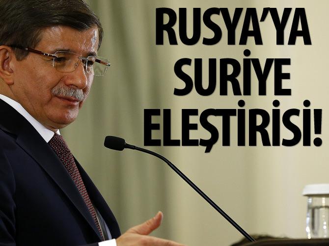 DAVUTOĞLU'NDAN RUSYA'YA ELEŞTİRİ!