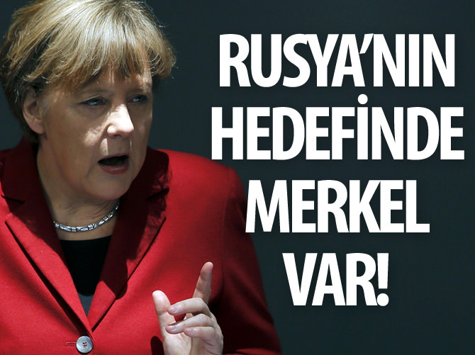 RUSYA'NIN HEDEFİNDE MERKEL VAR!