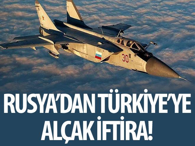RUSYA'DAN TÜRKİYE'YE ALÇAK İFTİRA!
