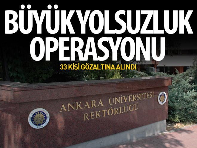 ANKARA ÜNİVERSİTESİ'NDE YOLSUZLUK OPERASYONU