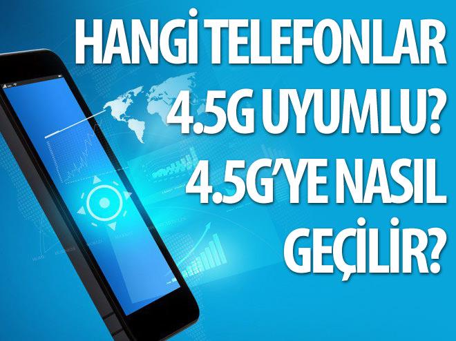 HANGİ TELEFONLAR 4.5G UYUMLU?
