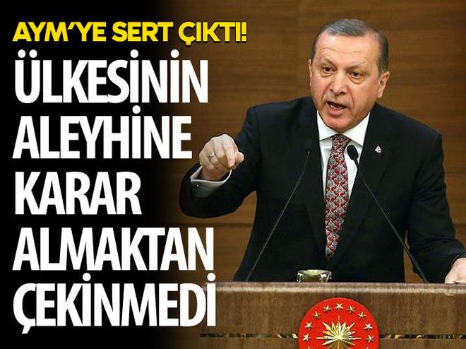 ERDOĞAN'DAN AYM'YE SERT ELEŞTİRİ!