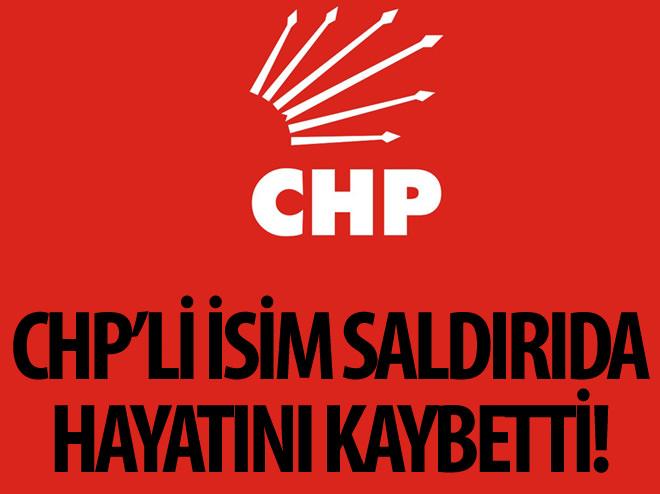 CHP'Lİ İSİM DE SALDIRIDA ÖLDÜ
