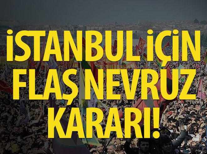 İSTANBUL İÇİN FLAŞ NEVRUZ KARARI!